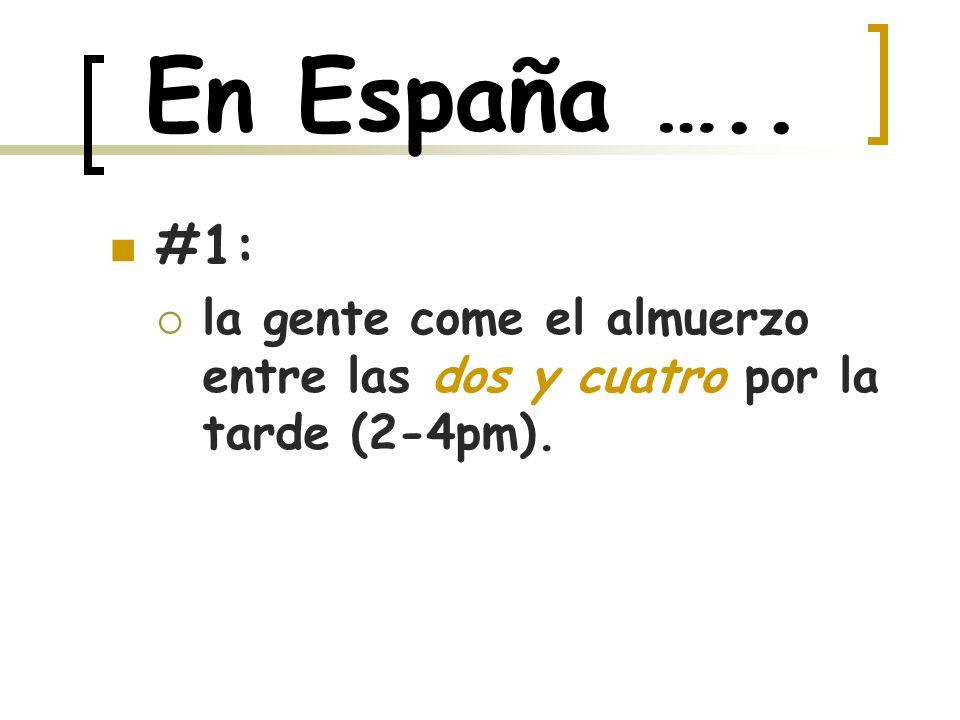 En España ….. #1: la gente come el almuerzo entre las dos y cuatro por la tarde (2-4pm).
