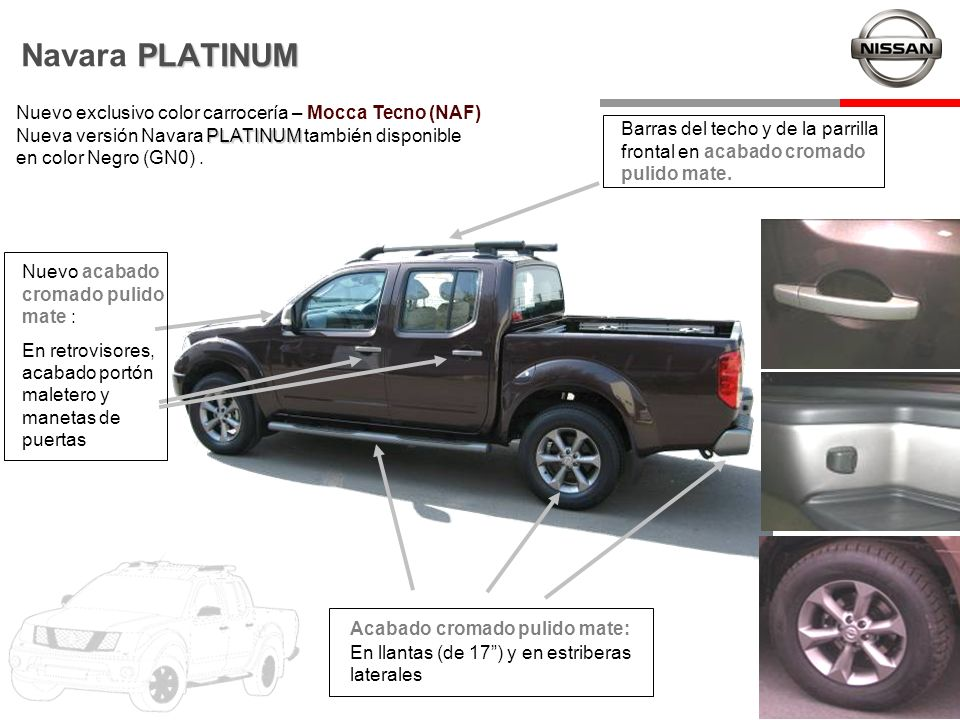 Navara PLATINUM Nuevo exclusivo color carrocería – Mocca Tecno (NAF) Nueva versión Navara PLATINUM también disponible en color Negro (GN0) .