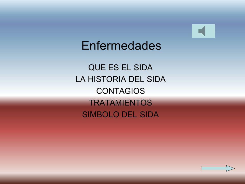 Enfermedades QUE ES EL SIDA LA HISTORIA DEL SIDA CONTAGIOS