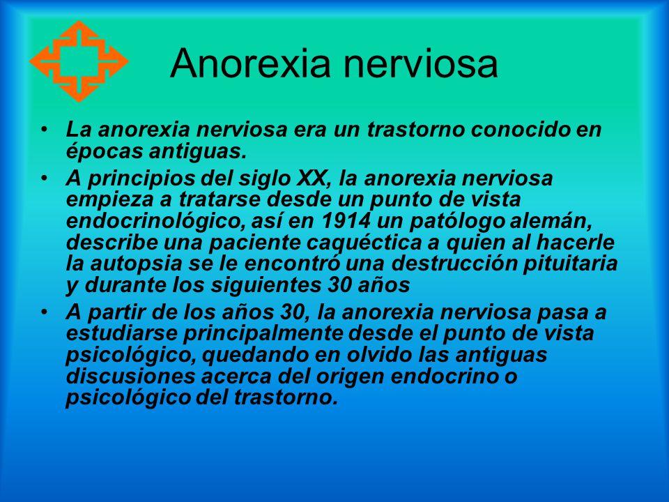Anorexia nerviosa La anorexia nerviosa era un trastorno conocido en épocas antiguas.
