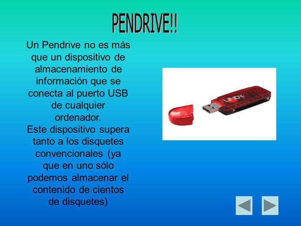 PENDRIVE!! Un Pendrive no es más que un dispositivo de almacenamiento de información que se conecta al puerto USB de cualquier ordenador.