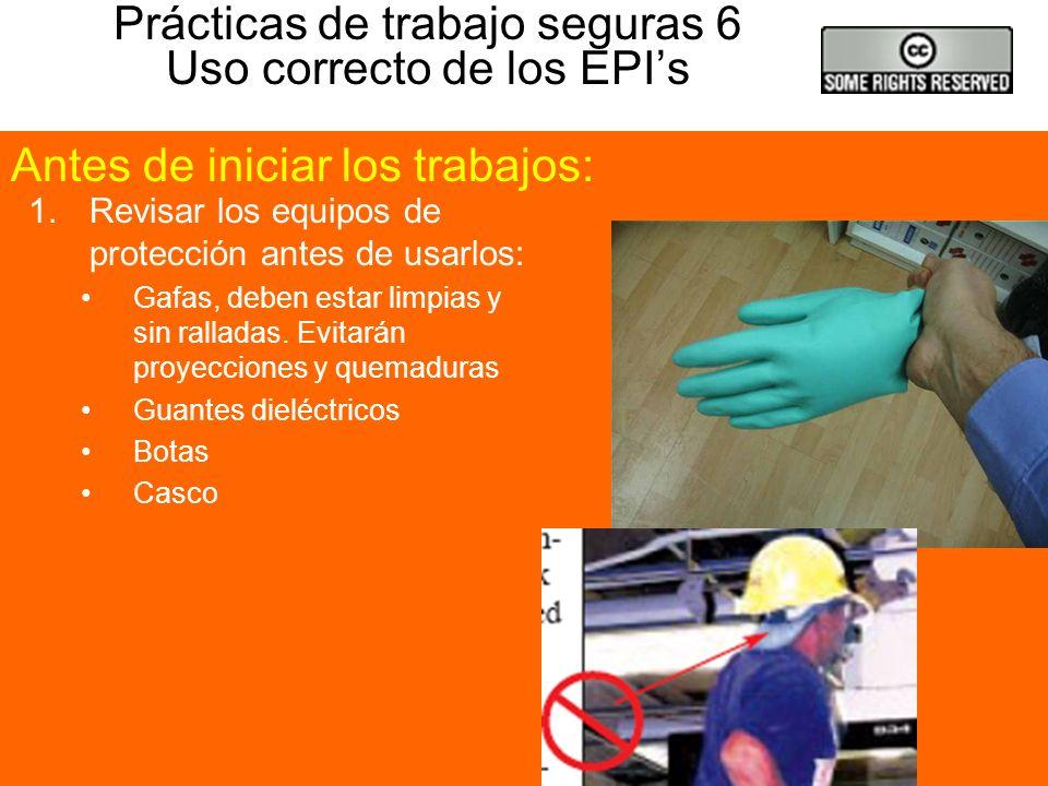 Prácticas de trabajo seguras 6 Uso correcto de los EPI's