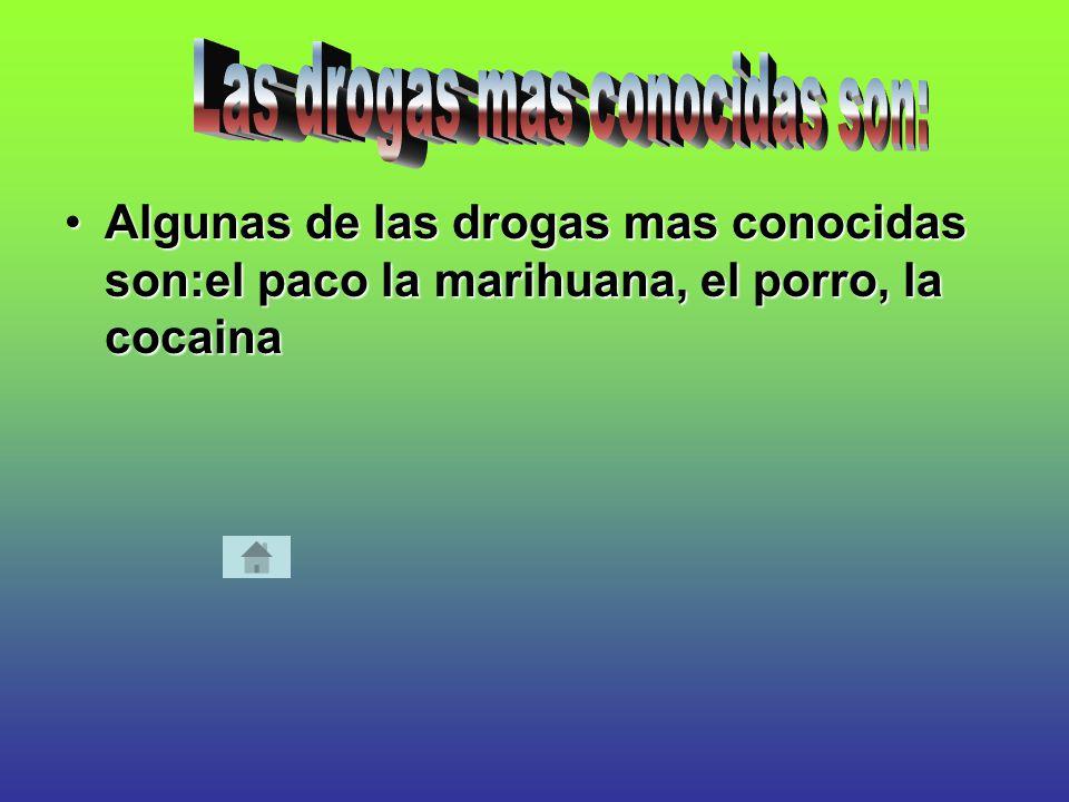 Las drogas mas conocidas son:
