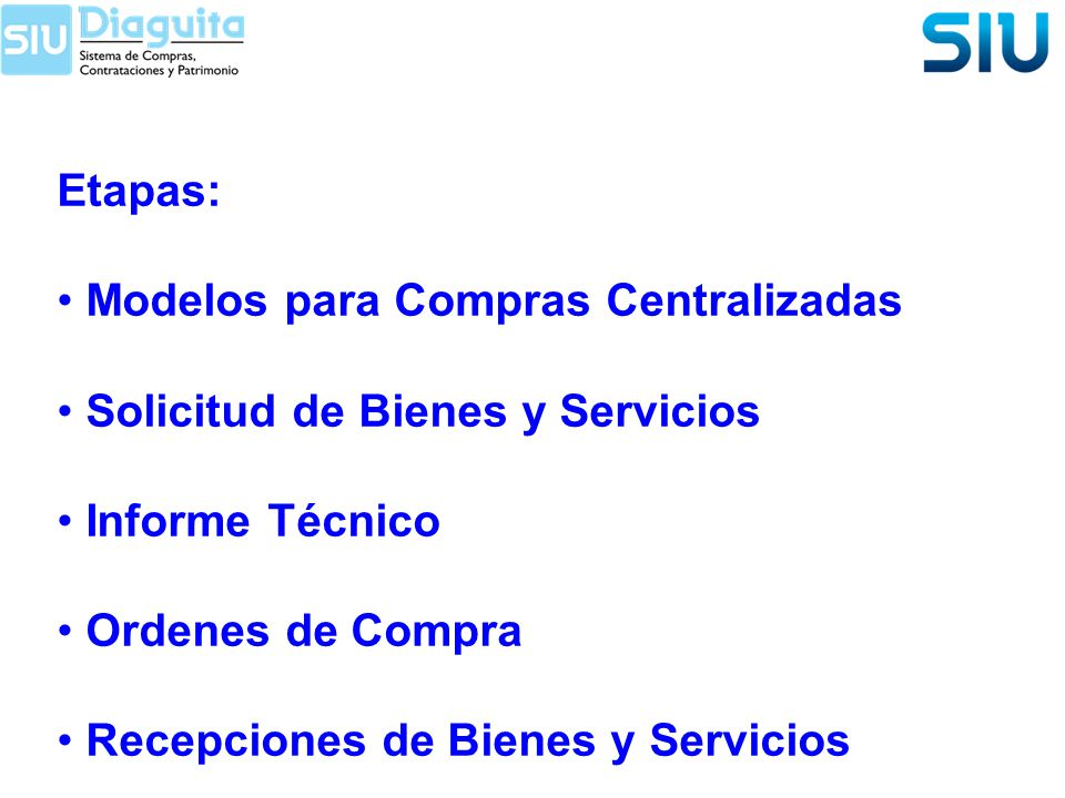 Etapas: Modelos para Compras Centralizadas. Solicitud de Bienes y Servicios. Informe Técnico. Ordenes de Compra.