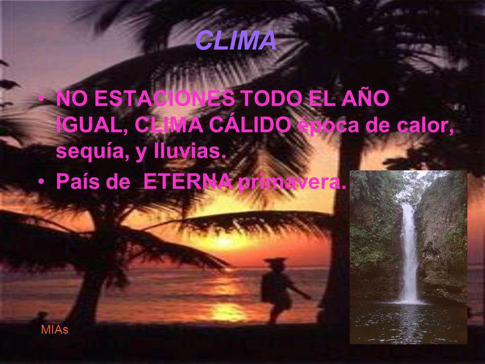 CLIMA NO ESTACIONES TODO EL AÑO IGUAL, CLIMA CÁLIDO época de calor, sequía, y lluvias. País de ETERNA primavera.