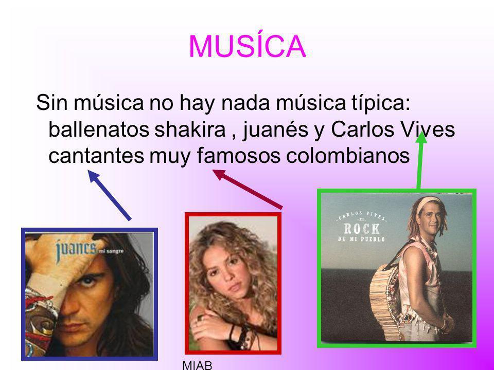 MUSÍCA Sin música no hay nada música típica: ballenatos shakira , juanés y Carlos Vives cantantes muy famosos colombianos.