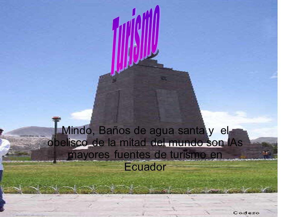 Turismo Mindo, Baños de agua santa y el obelisco de la mitad del mundo son lAs mayores fuentes de turismo en Ecuador.