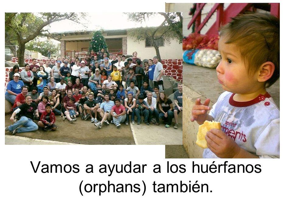Vamos a ayudar a los huérfanos (orphans) también.
