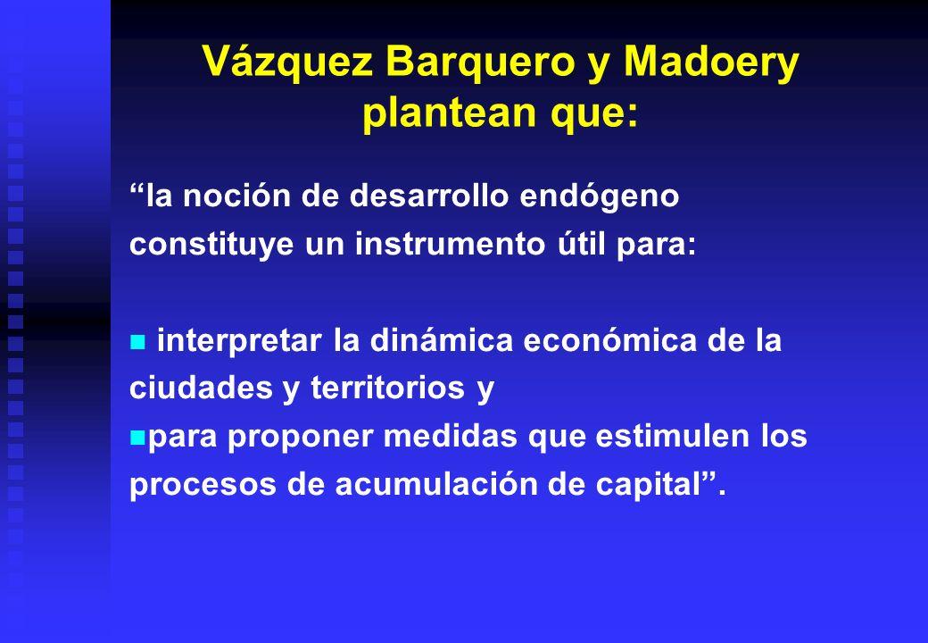 Vázquez Barquero y Madoery plantean que: