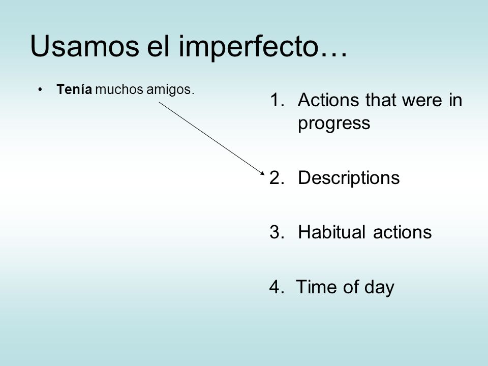 Usamos el imperfecto… Actions that were in progress Descriptions