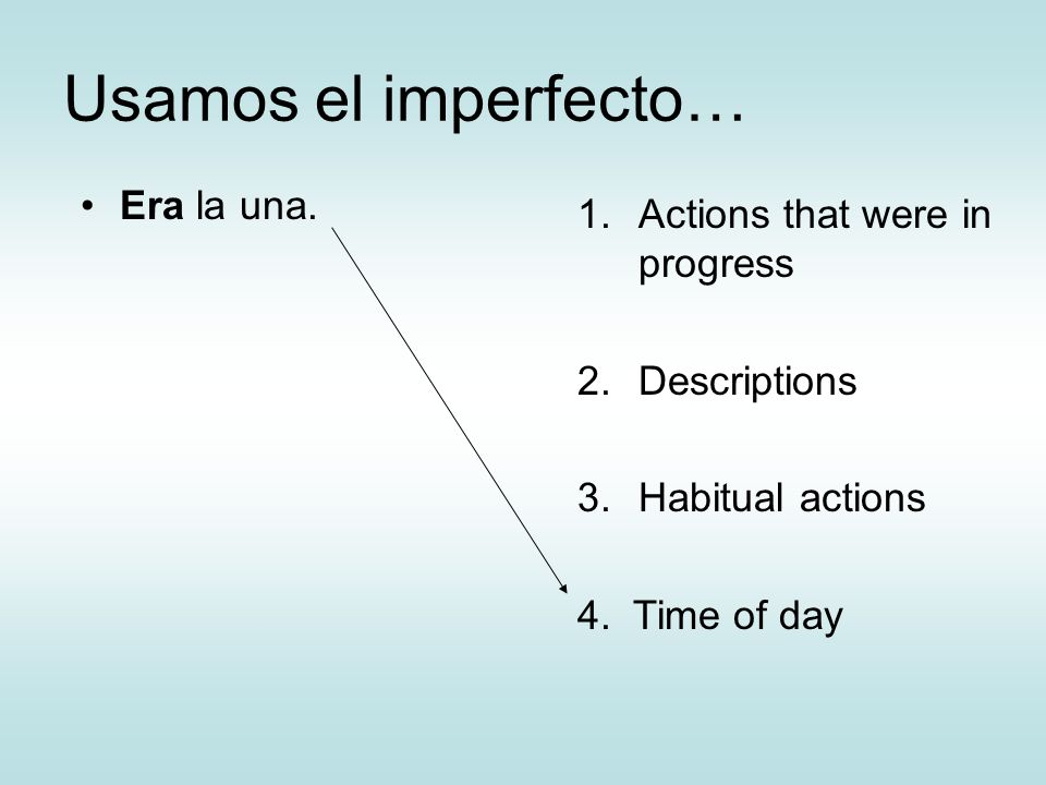 Usamos el imperfecto… Era la una. Actions that were in progress