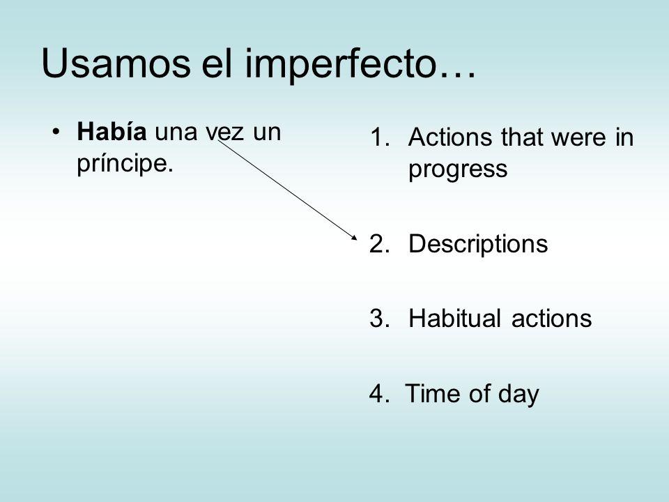 Usamos el imperfecto… Había una vez un príncipe.
