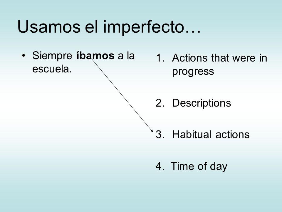 Usamos el imperfecto… Siempre íbamos a la escuela.