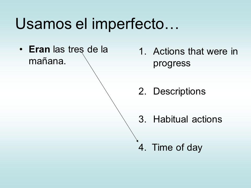 Usamos el imperfecto… Eran las tres de la mañana.
