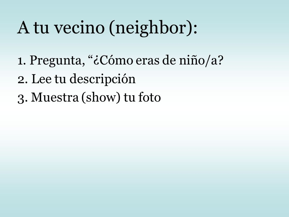 A tu vecino (neighbor):