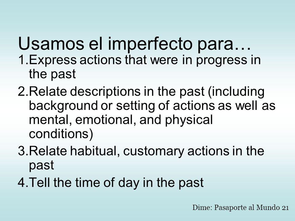Usamos el imperfecto para…