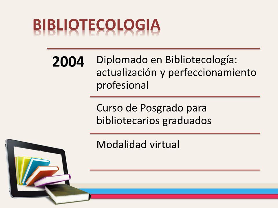 BIBLIOTECOLOGIA 2004. Diplomado en Bibliotecología: actualización y perfeccionamiento profesional.