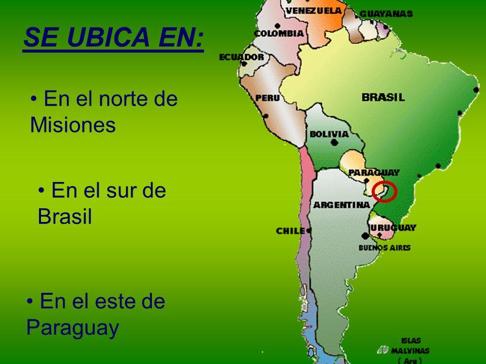 SE UBICA EN: En el norte de Misiones En el sur de Brasil