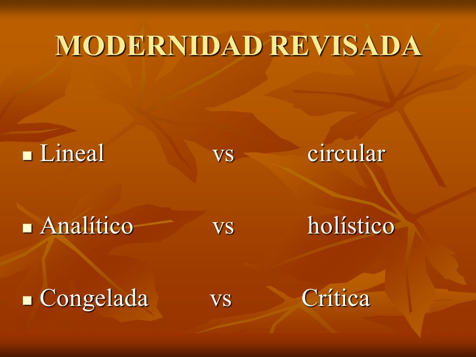 MODERNIDAD REVISADA Lineal vs circular Analítico vs holístico