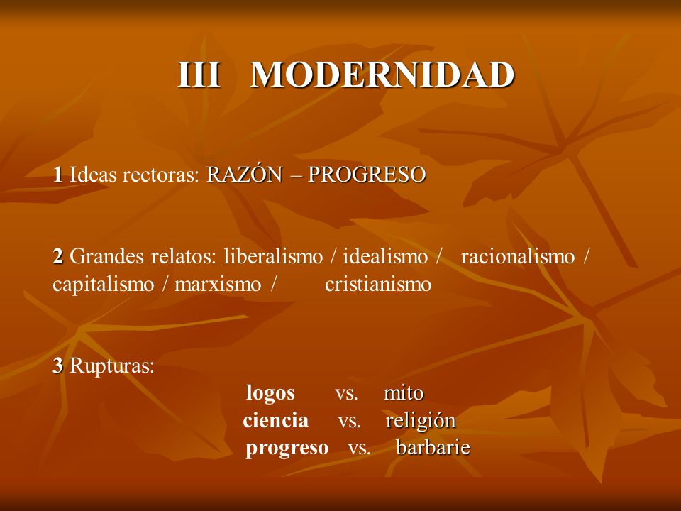 III MODERNIDAD 1 Ideas rectoras: RAZÓN – PROGRESO