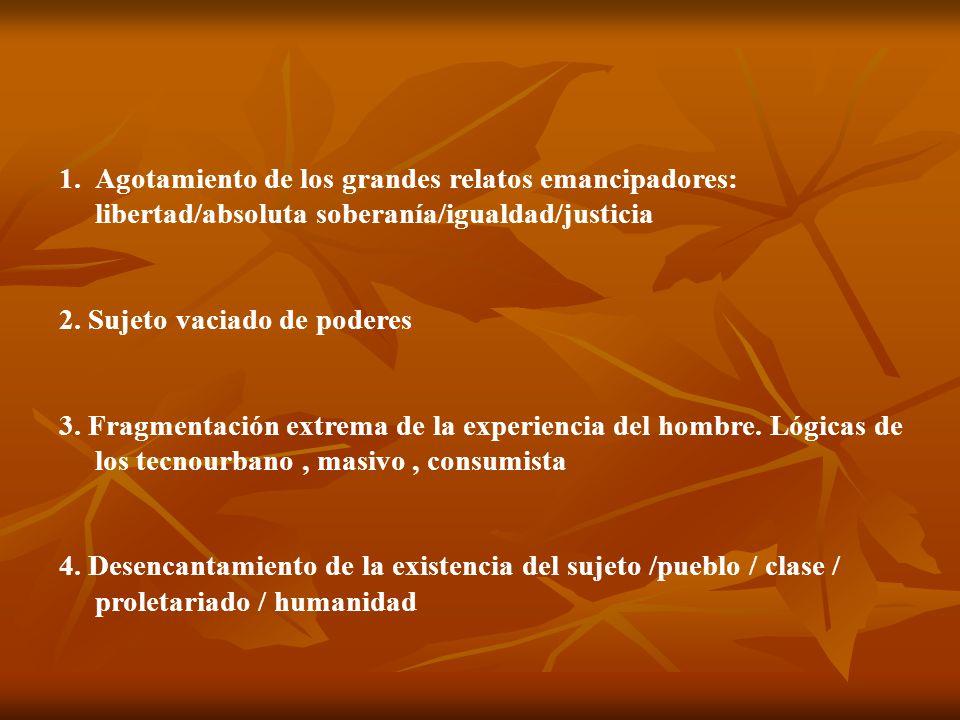 Agotamiento de los grandes relatos emancipadores: libertad/absoluta soberanía/igualdad/justicia