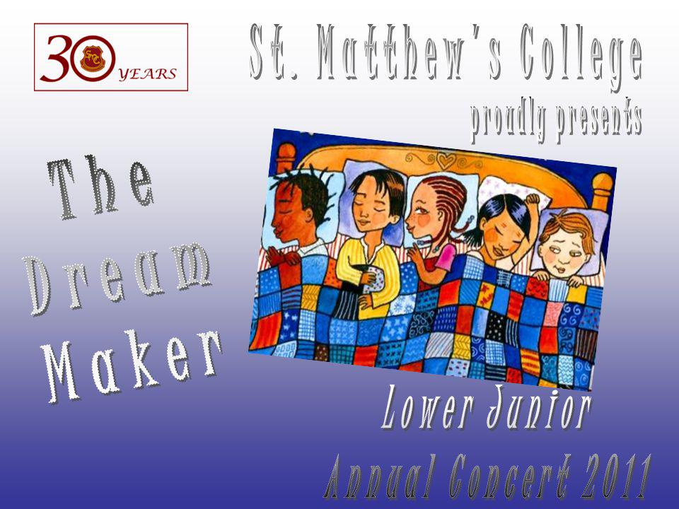 The Dream Maker St. Matthew s College proudly presents Lower Junior