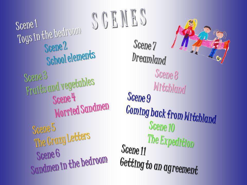 SCENES Scene 1 Toys in the bedroom Scene 2 School elements Scene 7