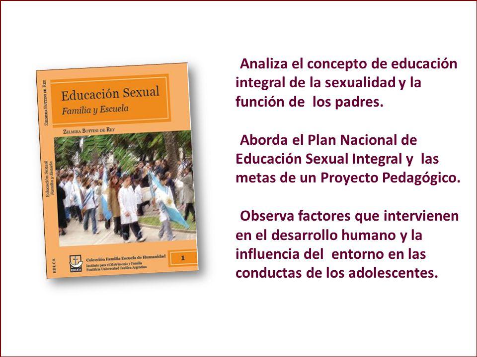 Analiza el concepto de educación integral de la sexualidad y la función de los padres.