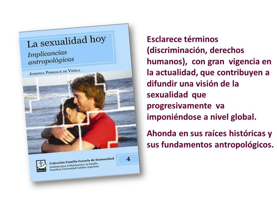 Esclarece términos (discriminación, derechos humanos), con gran vigencia en la actualidad, que contribuyen a difundir una visión de la sexualidad que progresivamente va imponiéndose a nivel global.