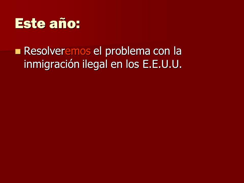 Este año: Resolveremos el problema con la inmigración ilegal en los E.E.U.U.