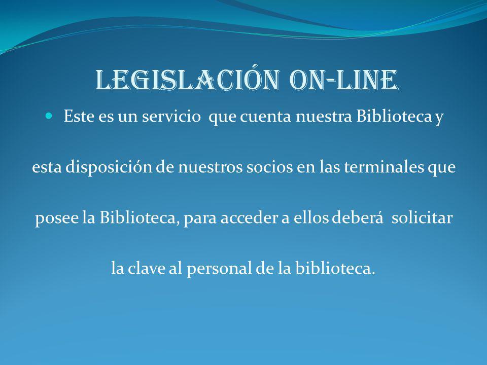 Legislación on-line Este es un servicio que cuenta nuestra Biblioteca y. esta disposición de nuestros socios en las terminales que.