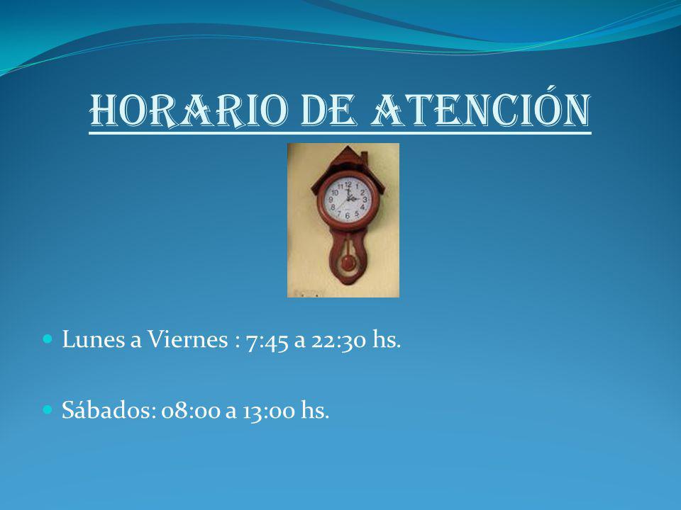 HORARIO DE ATENCIÓN Lunes a Viernes : 7:45 a 22:30 hs.