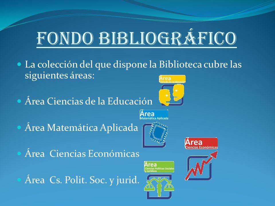 FONDO BIBLIOGRÁFICO La colección del que dispone la Biblioteca cubre las siguientes áreas: Área Ciencias de la Educación.