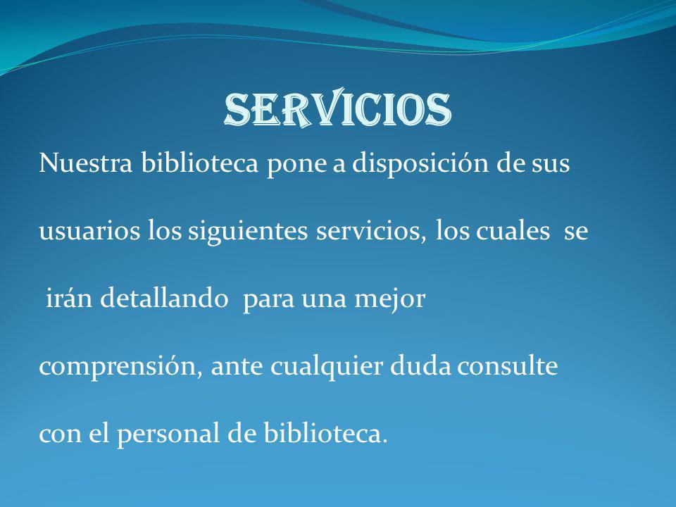 SERVICIOS Nuestra biblioteca pone a disposición de sus
