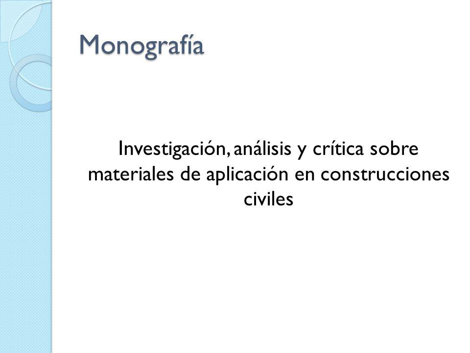 Monografía Investigación, análisis y crítica sobre materiales de aplicación en construcciones civiles.