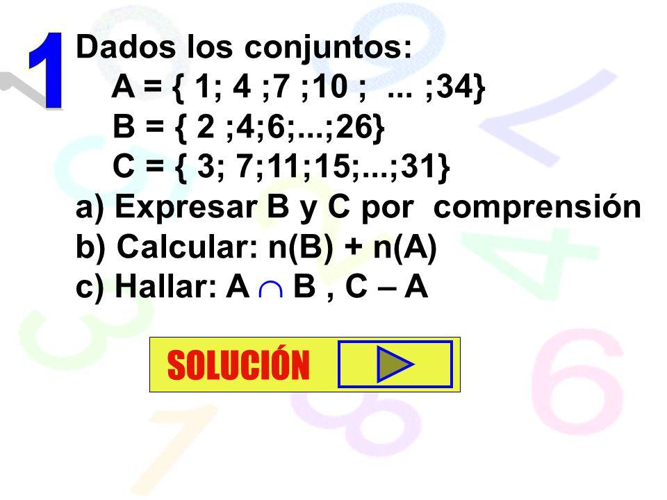 SOLUCIÓN Dados los conjuntos: 1 A = { 1; 4 ;7 ;10 ; ... ;34}