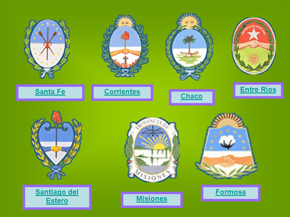 Entre Ríos Santa Fe Corrientes Chaco Santiago del Estero Formosa Misiones
