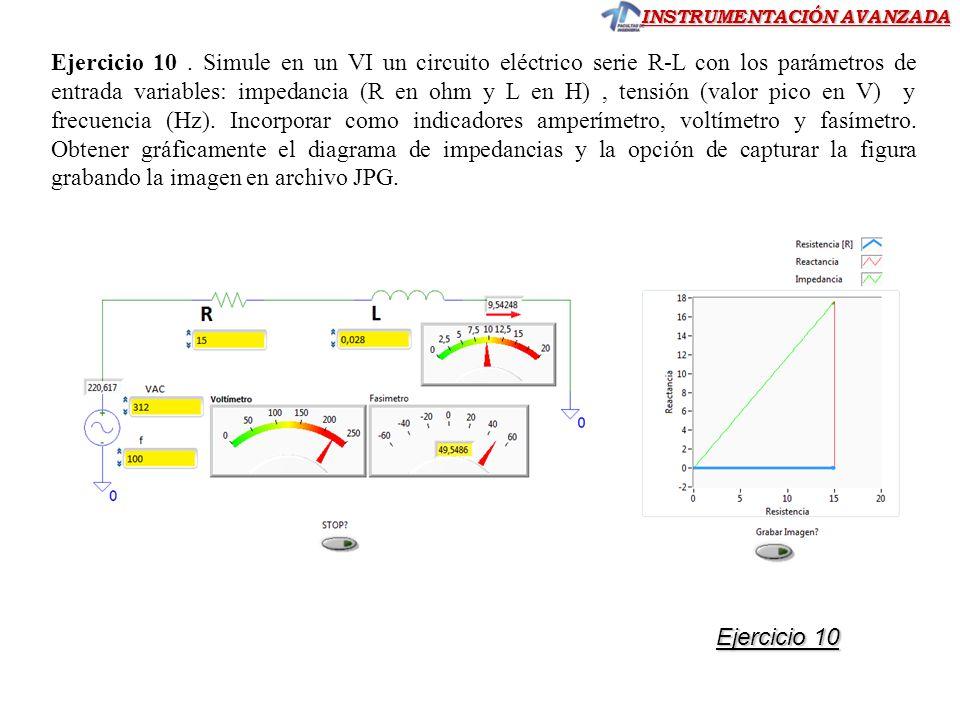 Ejercicio 10 . Simule en un VI un circuito eléctrico serie R-L con los parámetros de entrada variables: impedancia (R en ohm y L en H) , tensión (valor pico en V) y frecuencia (Hz). Incorporar como indicadores amperímetro, voltímetro y fasímetro. Obtener gráficamente el diagrama de impedancias y la opción de capturar la figura grabando la imagen en archivo JPG.