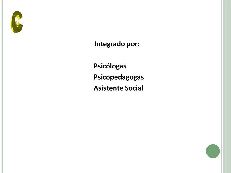 Integrado por: Psicólogas Psicopedagogas Asistente Social