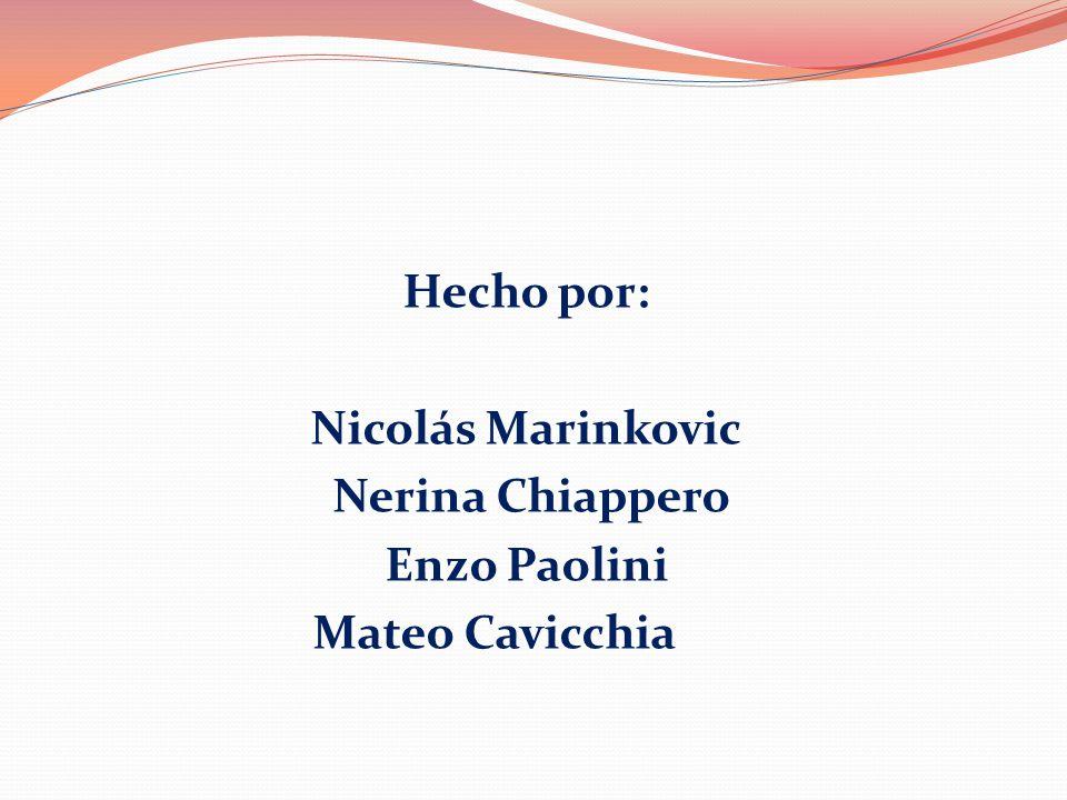 Hecho por: Nicolás Marinkovic Nerina Chiappero Enzo Paolini Mateo Cavicchia