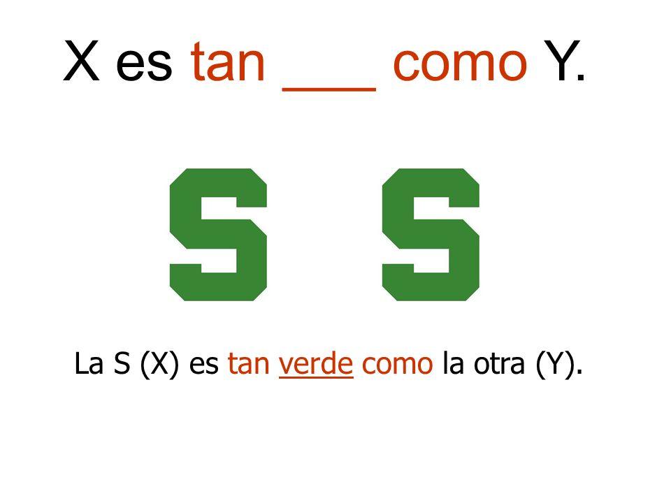 X es tan ___ como Y. La S (X) es tan verde como la otra (Y).