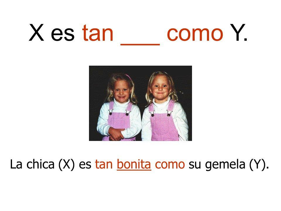 X es tan ___ como Y. La chica (X) es tan bonita como su gemela (Y).
