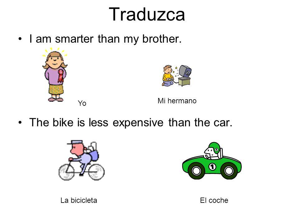 Traduzca I am smarter than my brother.