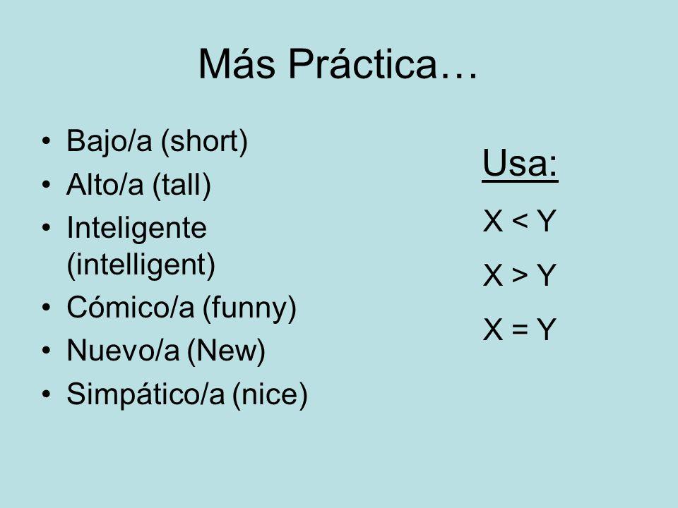 Más Práctica… Usa: Bajo/a (short) Alto/a (tall)