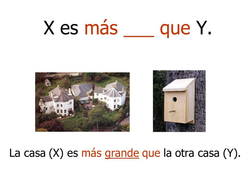 La casa (X) es más grande que la otra casa (Y).