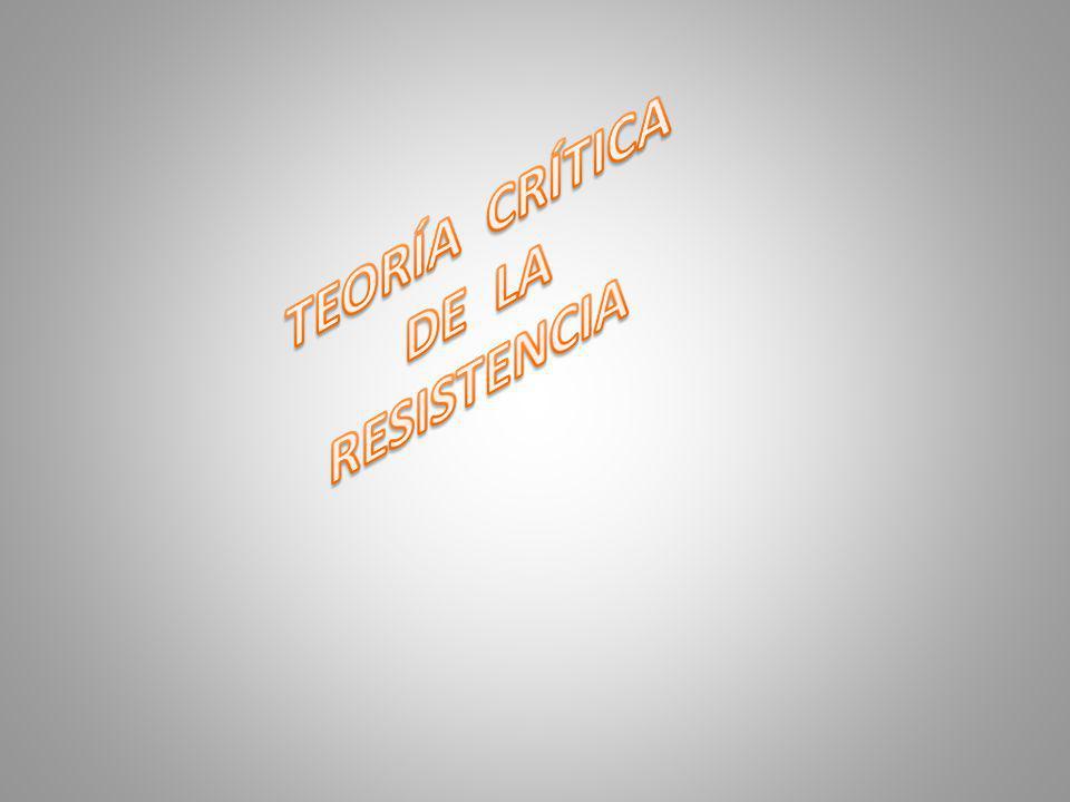 TEORÍA CRÍTICA DE LA RESISTENCIA