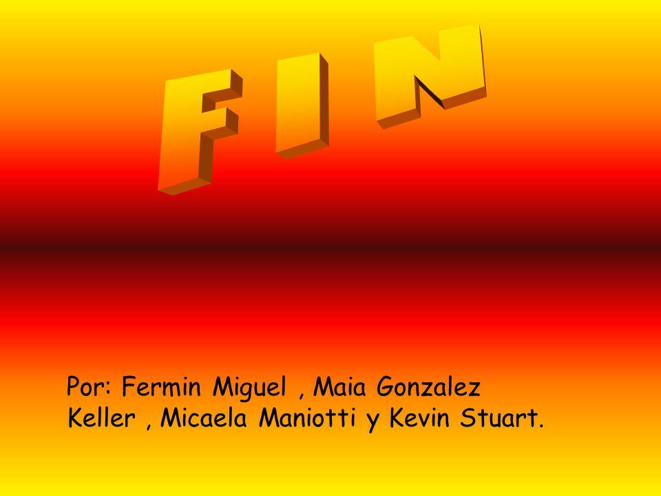 F I N Por: Fermin Miguel , Maia Gonzalez Keller , Micaela Maniotti y Kevin Stuart.