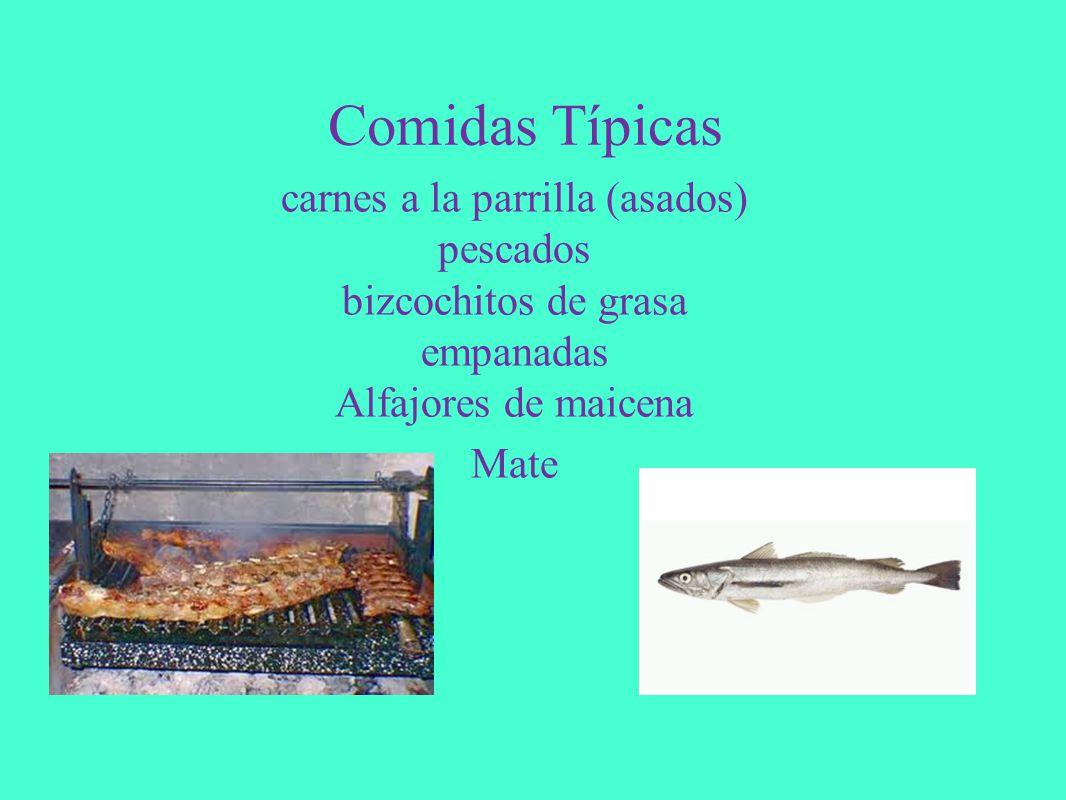 Comidas Típicas carnes a la parrilla (asados) pescados bizcochitos de grasa empanadas Alfajores de maicena.