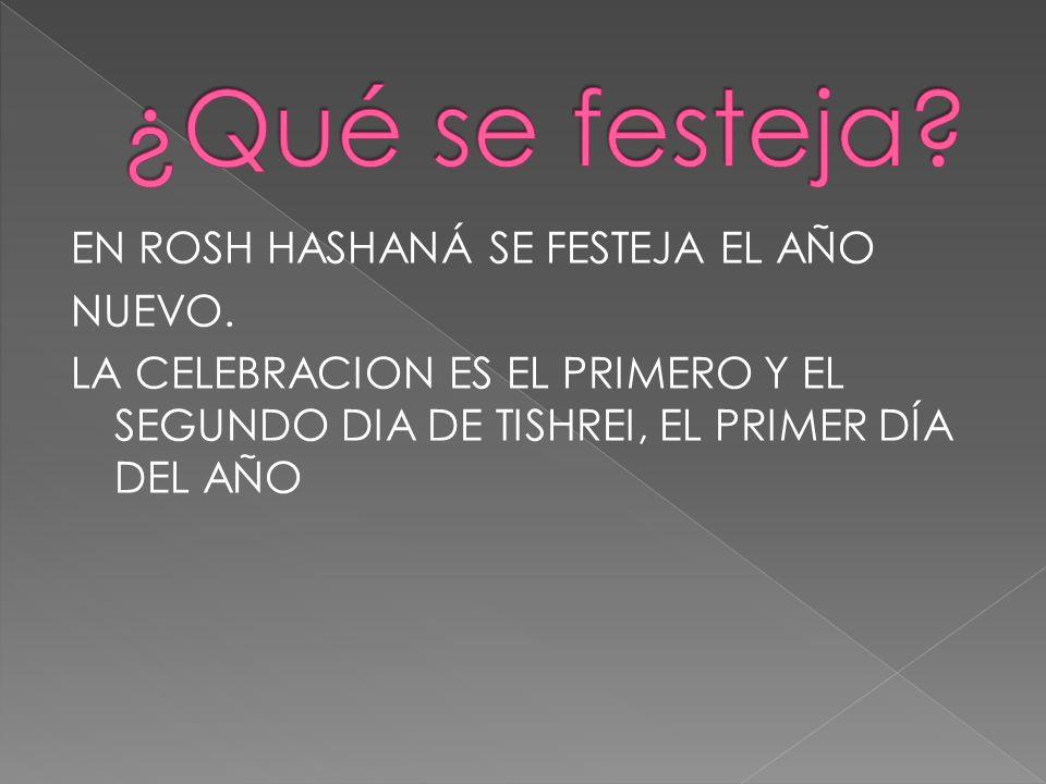 ¿Qué se festeja. EN ROSH HASHANÁ SE FESTEJA EL AÑO NUEVO.