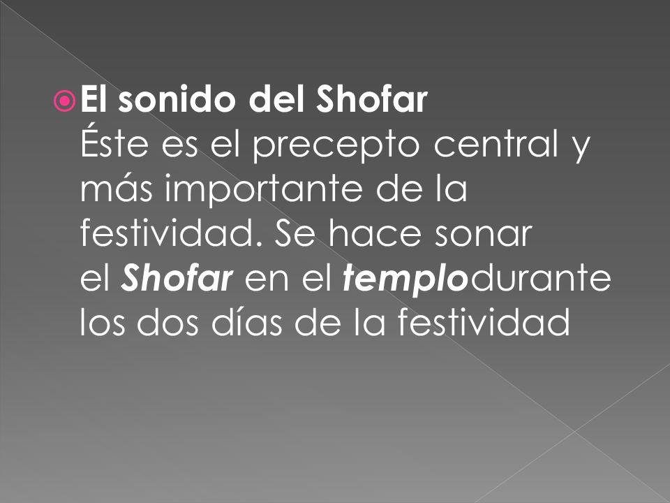 El sonido del Shofar Éste es el precepto central y más importante de la festividad. Se hace sonar el Shofar en el templodurante los dos días de la festividad